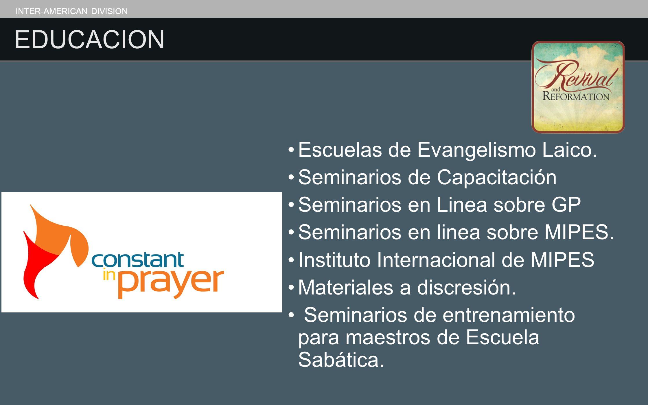 EDUCACION INTER-AMERICAN DIVISION Escuelas de Evangelismo Laico. Seminarios de Capacitación Seminarios en Linea sobre GP Seminarios en linea sobre MIP