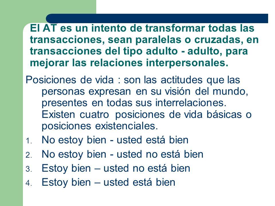 El AT es un intento de transformar todas las transacciones, sean paralelas o cruzadas, en transacciones del tipo adulto - adulto, para mejorar las rel