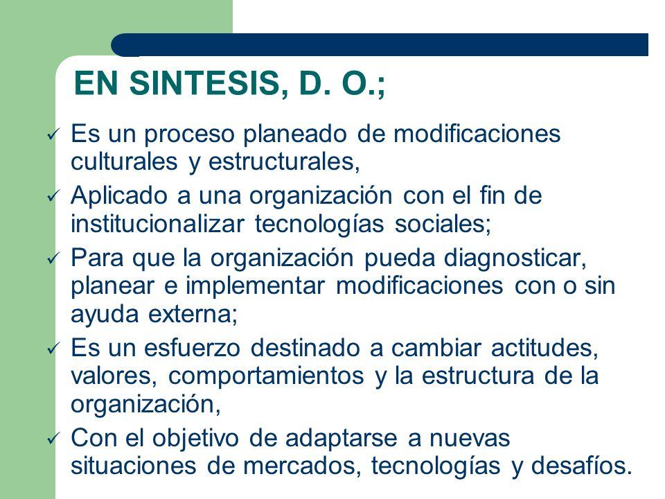 EN SINTESIS, D. O.; Es un proceso planeado de modificaciones culturales y estructurales, Aplicado a una organización con el fin de institucionalizar t