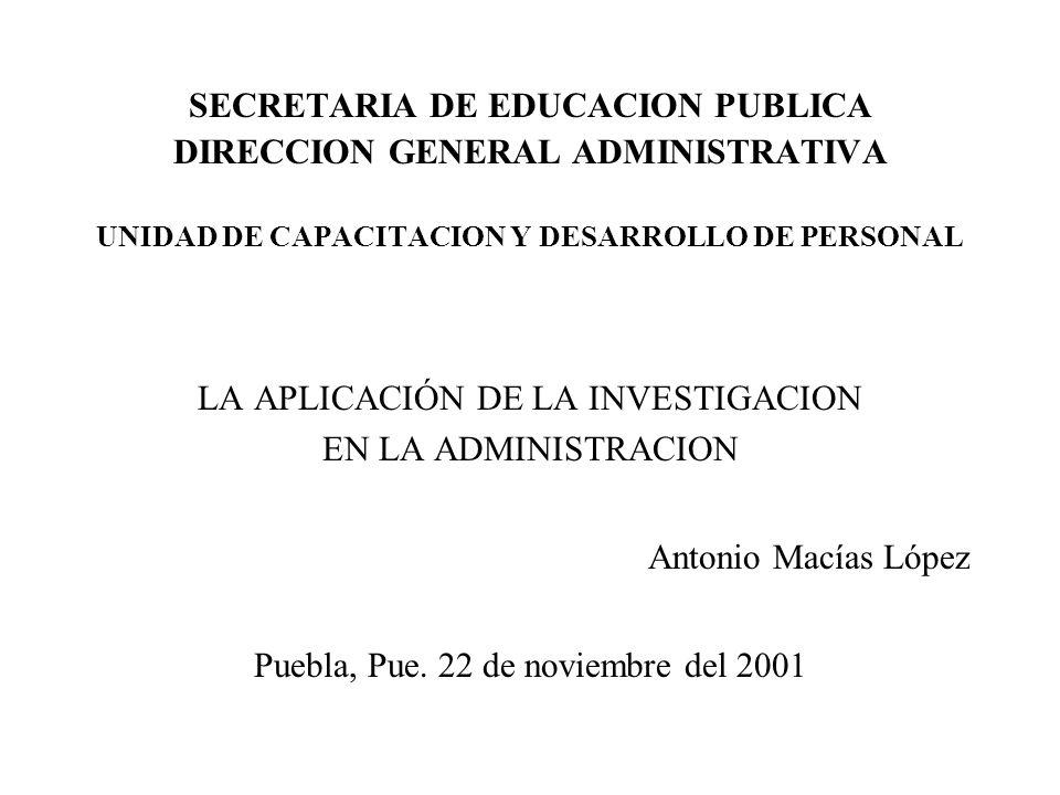 SECRETARIA DE EDUCACION PUBLICA DIRECCION GENERAL ADMINISTRATIVA UNIDAD DE CAPACITACION Y DESARROLLO DE PERSONAL LA APLICACIÓN DE LA INVESTIGACION EN