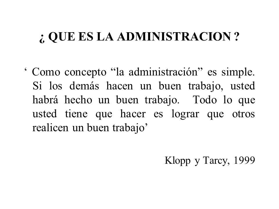 ¿ QUE ES LA ADMINISTRACION ? Como concepto la administración es simple. Si los demás hacen un buen trabajo, usted habrá hecho un buen trabajo. Todo lo
