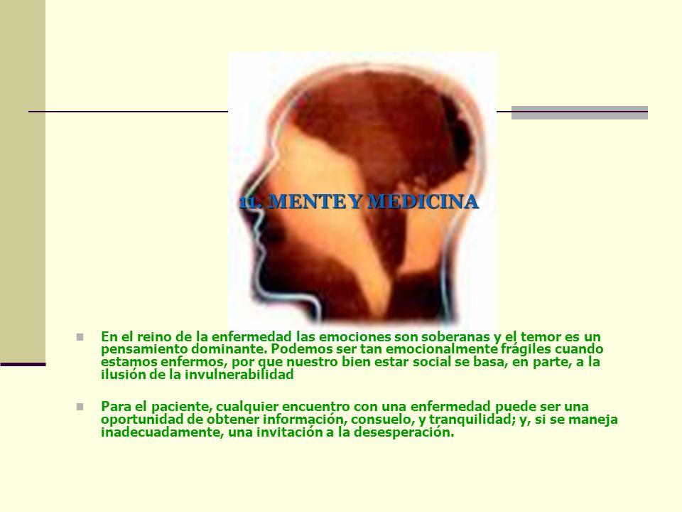 11. MENTE Y MEDICINA En el reino de la enfermedad las emociones son soberanas y el temor es un pensamiento dominante. Podemos ser tan emocionalmente f