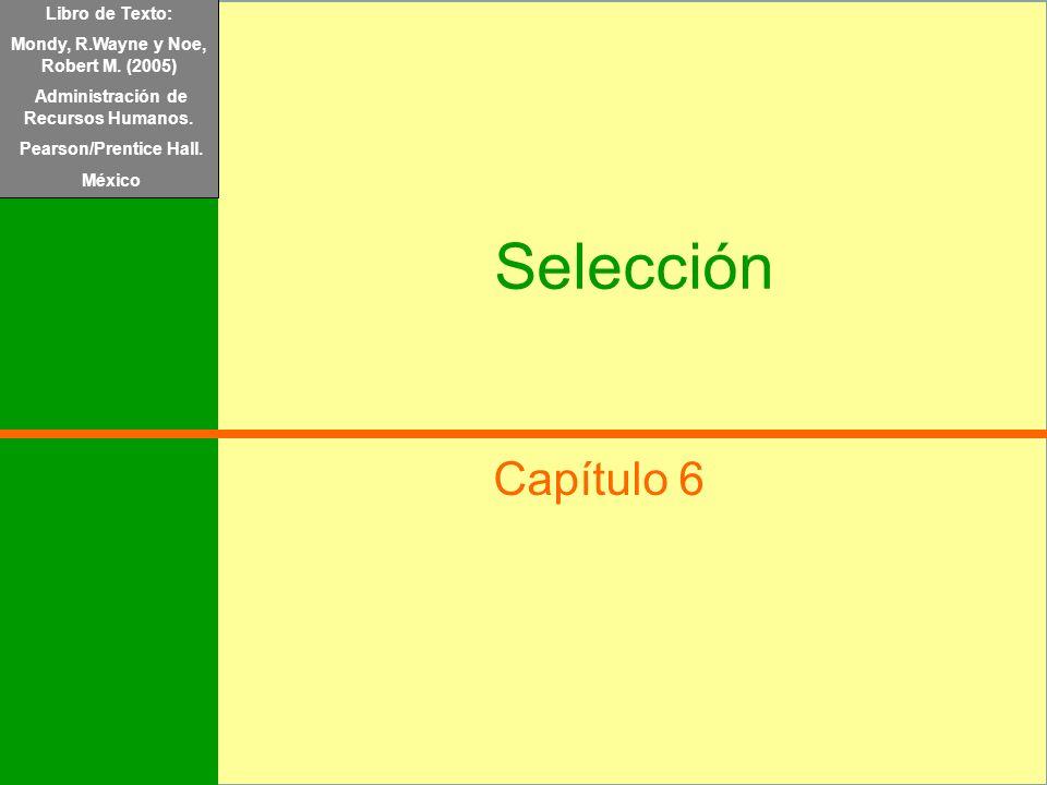 Libro de Texto: Mondy, R.Wayne y Noe, Robert M. (2005) Administración de Recursos Humanos. Pearson/Prentice Hall. México Selección Capítulo 6 Libro de