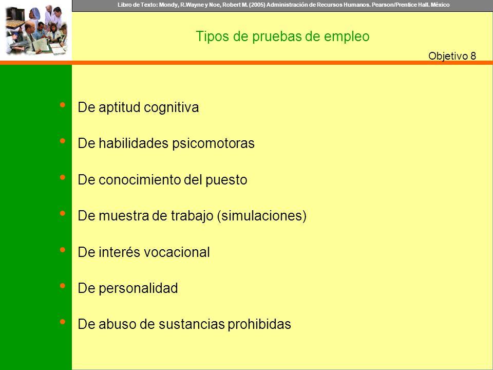 Libro de Texto: Mondy, R.Wayne y Noe, Robert M. (2005) Administración de Recursos Humanos. Pearson/Prentice Hall. México Objetivo Tipos de pruebas de