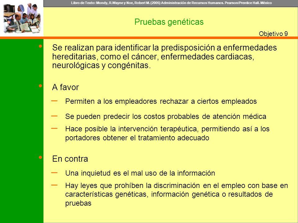 Libro de Texto: Mondy, R.Wayne y Noe, Robert M. (2005) Administración de Recursos Humanos. Pearson/Prentice Hall. México Objetivo Pruebas genéticas Se