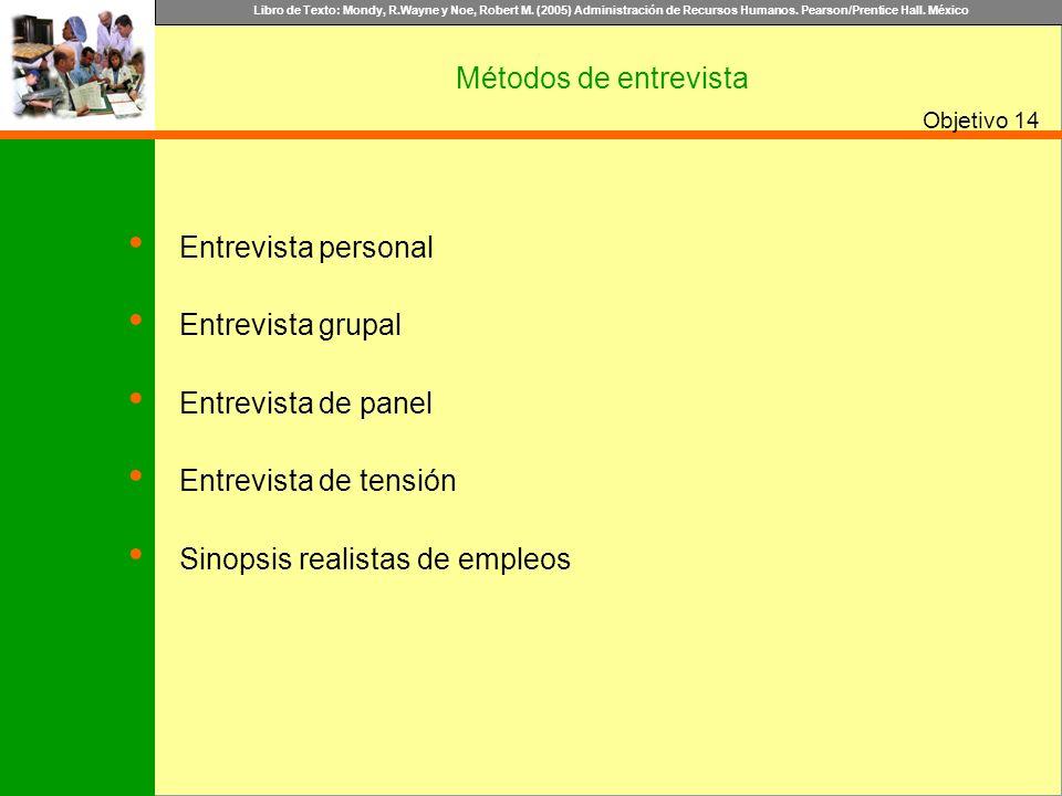 Libro de Texto: Mondy, R.Wayne y Noe, Robert M. (2005) Administración de Recursos Humanos. Pearson/Prentice Hall. México Objetivo Métodos de entrevist