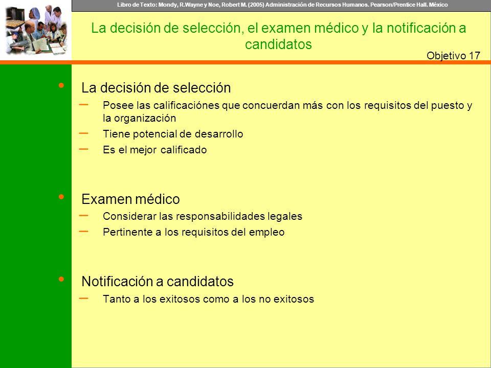 Libro de Texto: Mondy, R.Wayne y Noe, Robert M. (2005) Administración de Recursos Humanos. Pearson/Prentice Hall. México Objetivo La decisión de selec