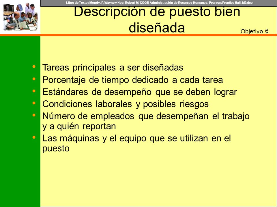 Libro de Texto: Mondy, R.Wayne y Noe, Robert M. (2005) Administración de Recursos Humanos. Pearson/Prentice Hall. México Descripción de puesto bien di