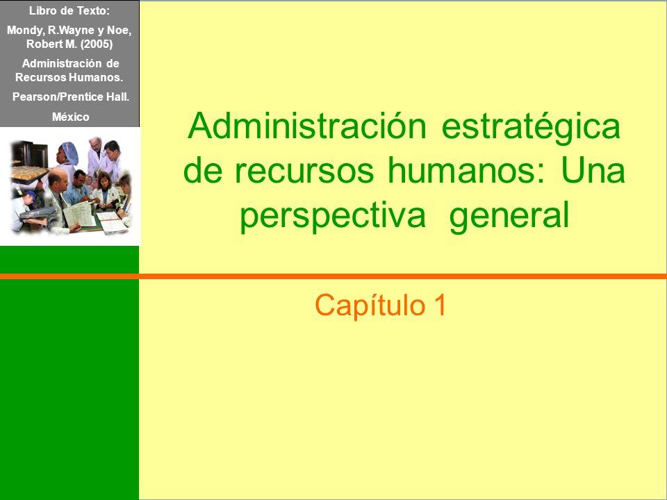 Libro de Texto: Mondy, R.Wayne y Noe, Robert M. (2005) Administración de Recursos Humanos. Pearson/Prentice Hall. México Administración estratégica de