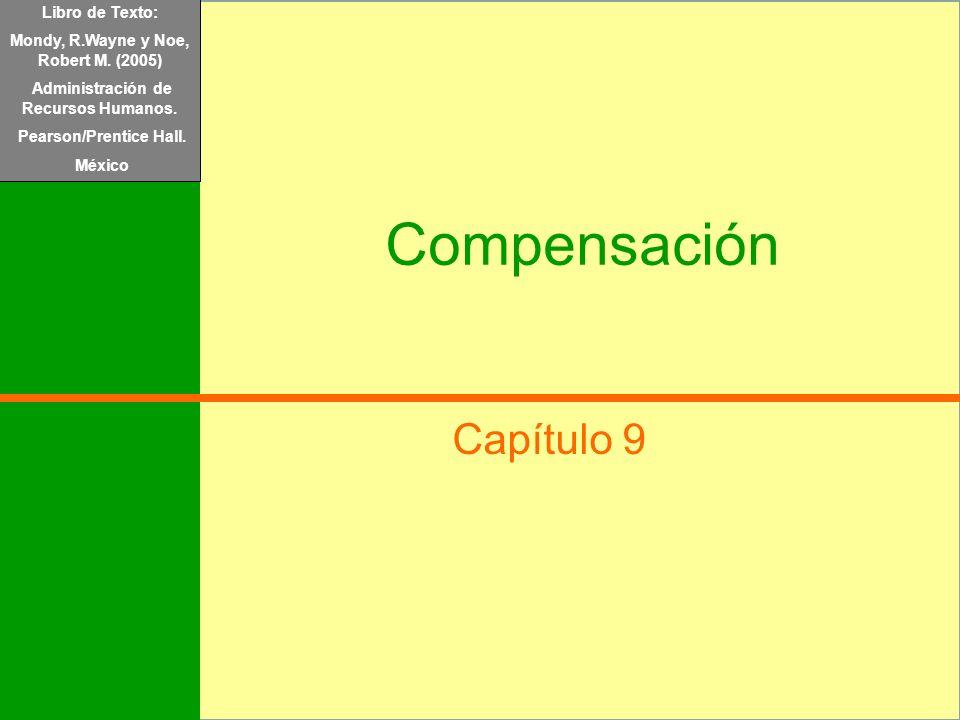 Libro de Texto: Mondy, R.Wayne y Noe, Robert M. (2005) Administración de Recursos Humanos. Pearson/Prentice Hall. México Compensación Capítulo 9 Libro