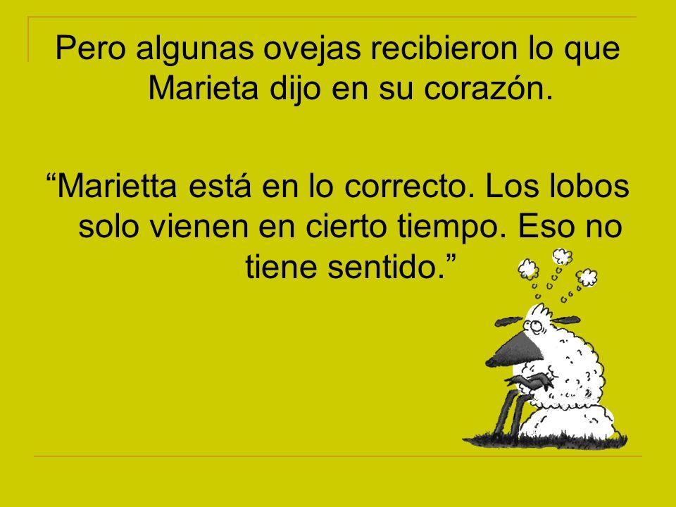 Pero algunas ovejas recibieron lo que Marieta dijo en su corazón. Marietta está en lo correcto. Los lobos solo vienen en cierto tiempo. Eso no tiene s