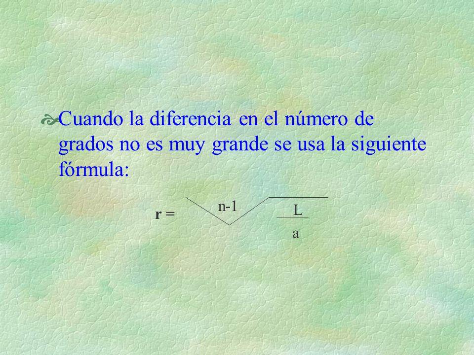 Cuando la diferencia en el número de grados no es muy grande se usa la siguiente fórmula: r = n-1 L a