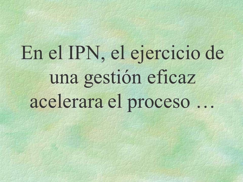 En el IPN, el ejercicio de una gestión eficaz acelerara el proceso …