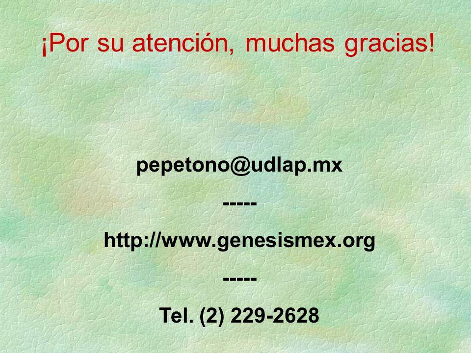 pepetono@udlap.mx ----- http://www.genesismex.org ----- Tel. (2) 229-2628 ¡Por su atención, muchas gracias!