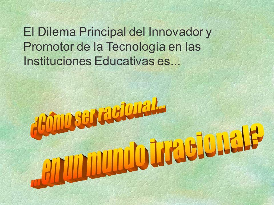 El Dilema Principal del Innovador y Promotor de la Tecnología en las Instituciones Educativas es...