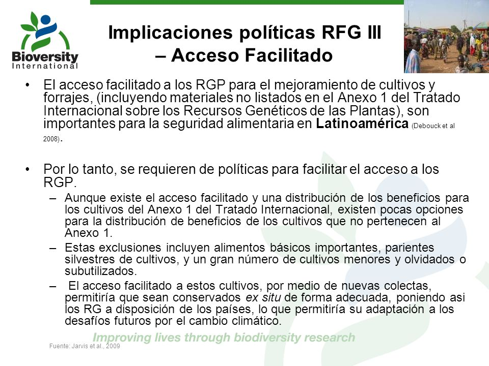 Implicaciones políticas RFG III – Acceso Facilitado El acceso facilitado a los RGP para el mejoramiento de cultivos y forrajes, (incluyendo materiales
