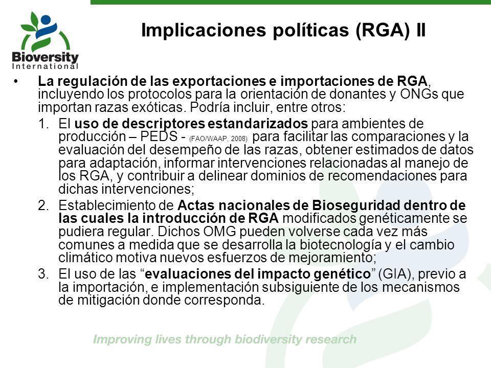 Implicaciones políticas (RGA) II La regulación de las exportaciones e importaciones de RGA, incluyendo los protocolos para la orientación de donantes