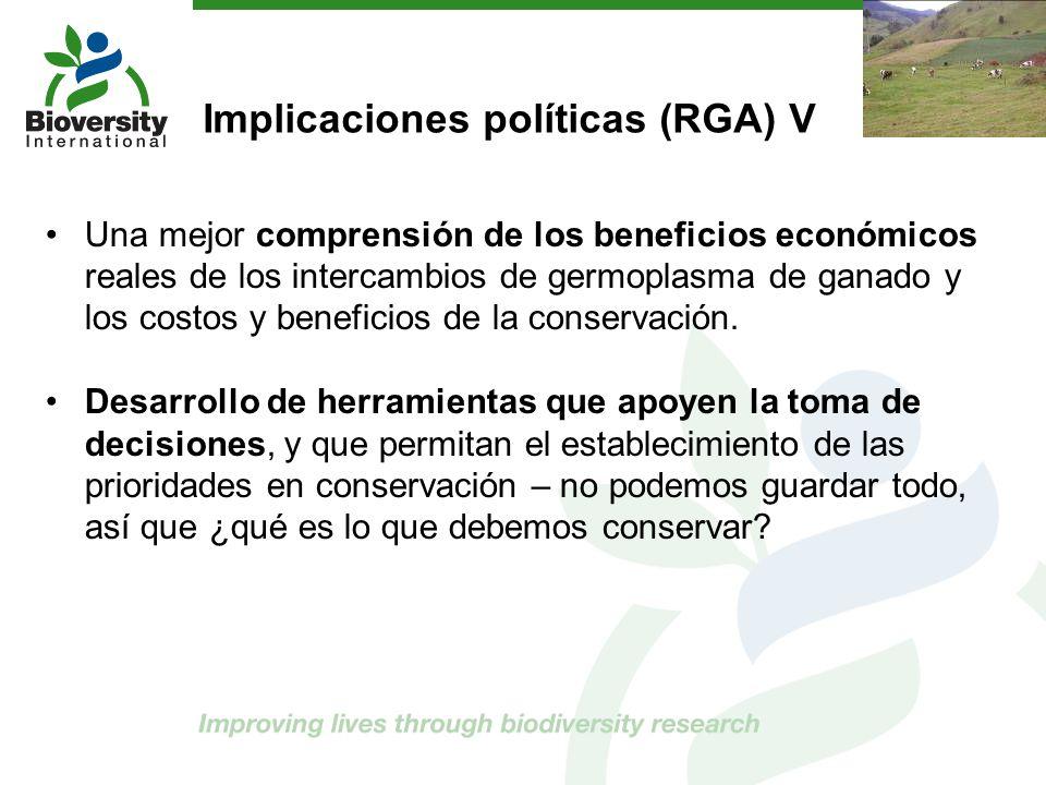Implicaciones políticas (RGA) V Una mejor comprensión de los beneficios económicos reales de los intercambios de germoplasma de ganado y los costos y