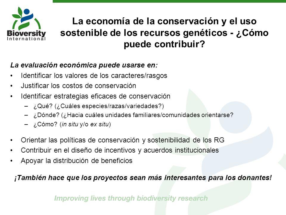 La economía de la conservación y el uso sostenible de los recursos genéticos - ¿Cómo puede contribuir? La evaluación económica puede usarse en: Identi