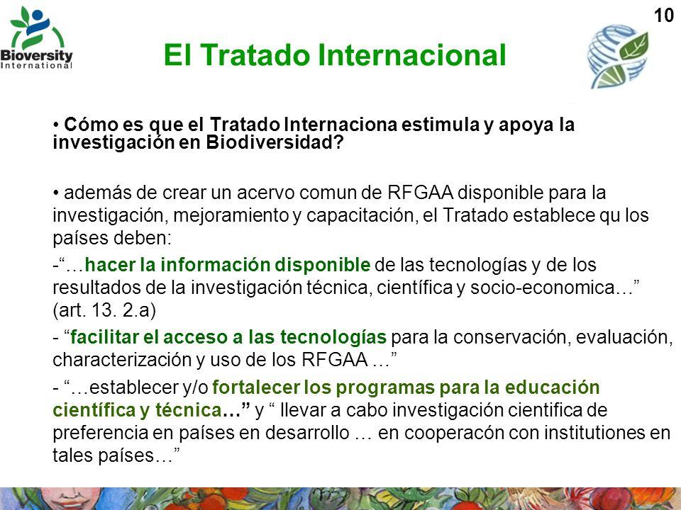 10 Cómo es que el Tratado Internaciona estimula y apoya la investigación en Biodiversidad? además de crear un acervo comun de RFGAA disponible para la