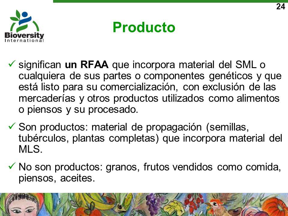 24 Producto significan un RFAA que incorpora material del SML o cualquiera de sus partes o componentes genéticos y que está listo para su comercializa