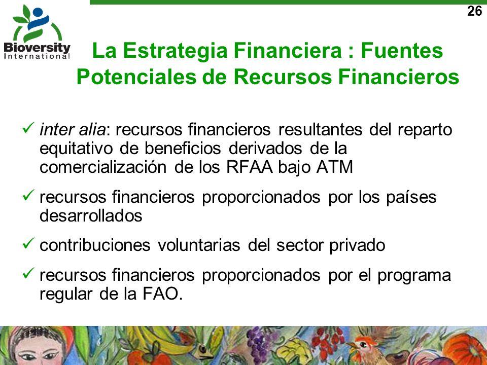26 La Estrategia Financiera : Fuentes Potenciales de Recursos Financieros inter alia: recursos financieros resultantes del reparto equitativo de benef