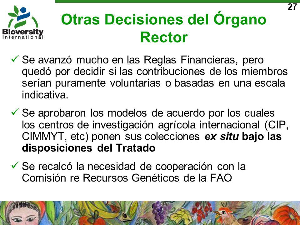 27 Otras Decisiones del Órgano Rector Se avanzó mucho en las Reglas Financieras, pero quedó por decidir si las contribuciones de los miembros serían p