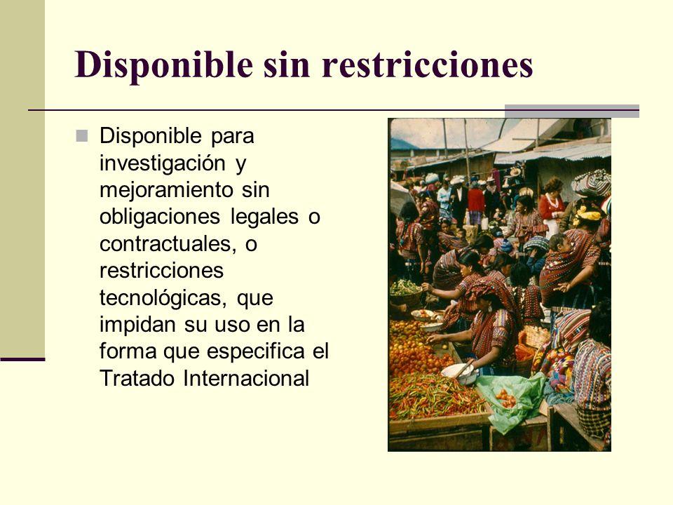 Disponible sin restricciones Disponible para investigación y mejoramiento sin obligaciones legales o contractuales, o restricciones tecnológicas, que impidan su uso en la forma que especifica el Tratado Internacional