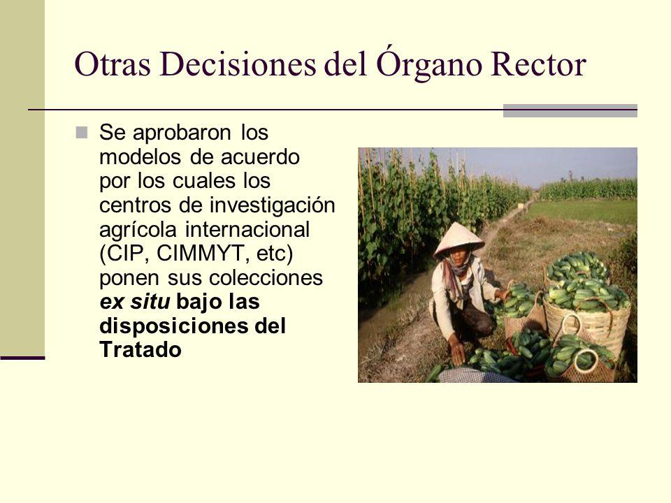 Otras Decisiones del Órgano Rector Se aprobaron los modelos de acuerdo por los cuales los centros de investigación agrícola internacional (CIP, CIMMYT, etc) ponen sus colecciones ex situ bajo las disposiciones del Tratado
