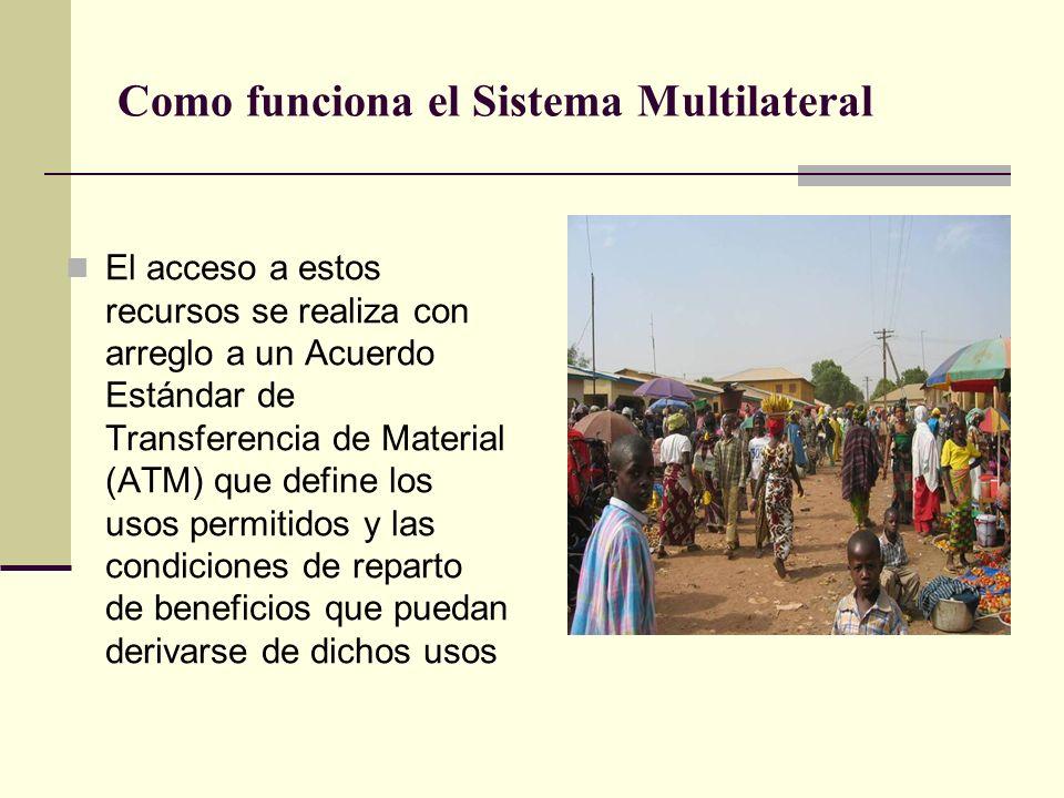 Como funciona el Sistema Multilateral El acceso a estos recursos se realiza con arreglo a un Acuerdo Estándar de Transferencia de Material (ATM) que define los usos permitidos y las condiciones de reparto de beneficios que puedan derivarse de dichos usos