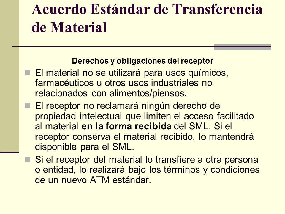 Acuerdo Estándar de Transferencia de Material Derechos y obligaciones del receptor El material no se utilizará para usos químicos, farmacéuticos u otros usos industriales no relacionados con alimentos/piensos.