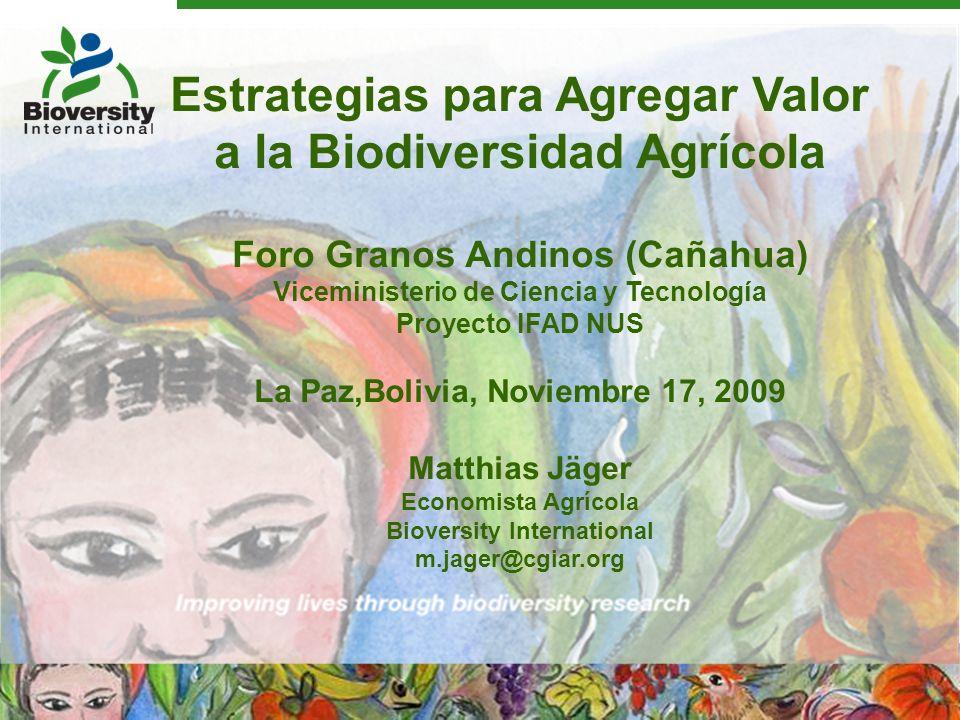 Estrategias para Agregar Valor a la Biodiversidad Agrícola Foro Granos Andinos (Cañahua) Viceministerio de Ciencia y Tecnología Proyecto IFAD NUS La P