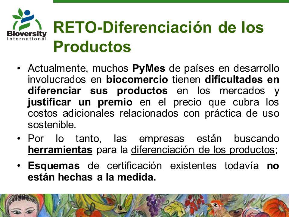 RETO-Diferenciación de los Productos Actualmente, muchos PyMes de países en desarrollo involucrados en biocomercio tienen dificultades en diferenciar