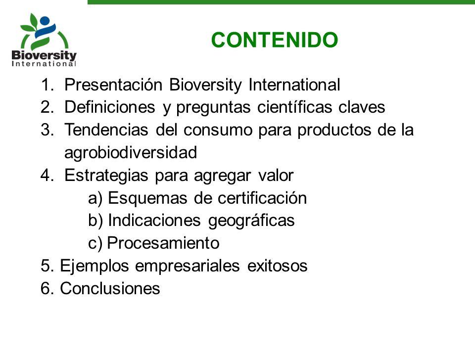 CONTENIDO 1.Presentación Bioversity International 2.Definiciones y preguntas científicas claves 3.Tendencias del consumo para productos de la agrobiod