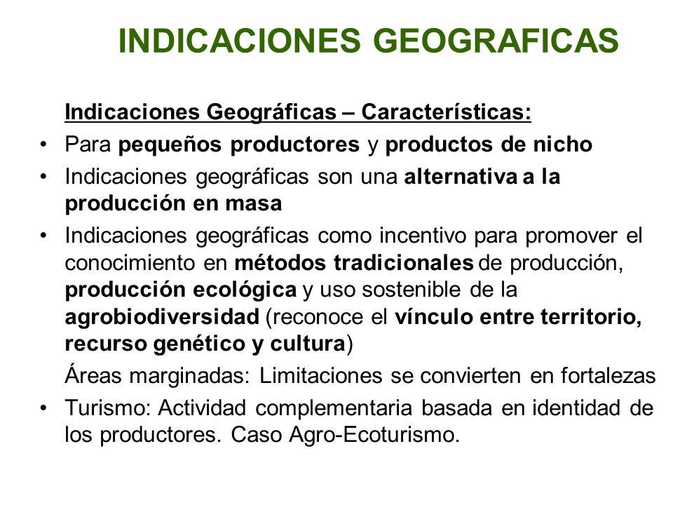 INDICACIONES GEOGRAFICAS Indicaciones Geográficas – Características: Para pequeños productores y productos de nicho Indicaciones geográficas son una a