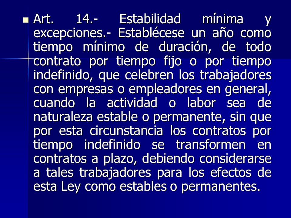 Art. 14.- Estabilidad mínima y excepciones.- Establécese un año como tiempo mínimo de duración, de todo contrato por tiempo fijo o por tiempo indefini