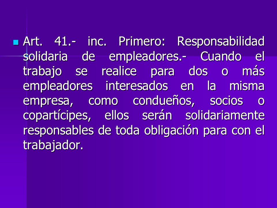 Art. 41.- inc. Primero: Responsabilidad solidaria de empleadores.- Cuando el trabajo se realice para dos o más empleadores interesados en la misma emp