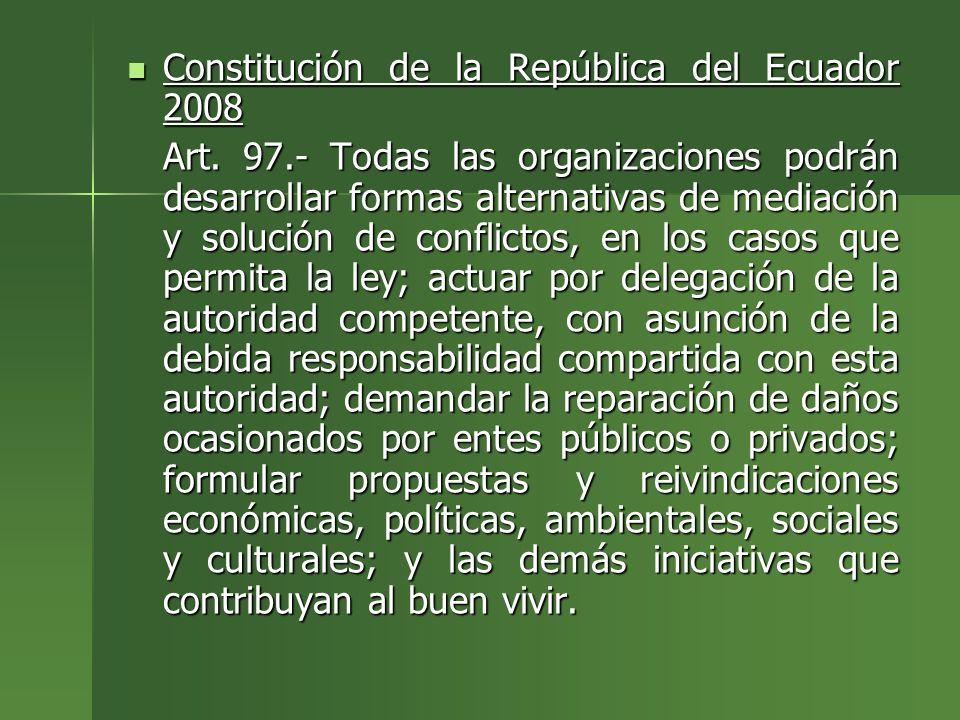 Constitución de la República del Ecuador 2008 Constitución de la República del Ecuador 2008 Art. 97.- Todas las organizaciones podrán desarrollar form
