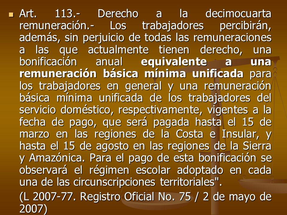 Art. 113.- Derecho a la decimocuarta remuneración.- Los trabajadores percibirán, además, sin perjuicio de todas las remuneraciones a las que actualmen