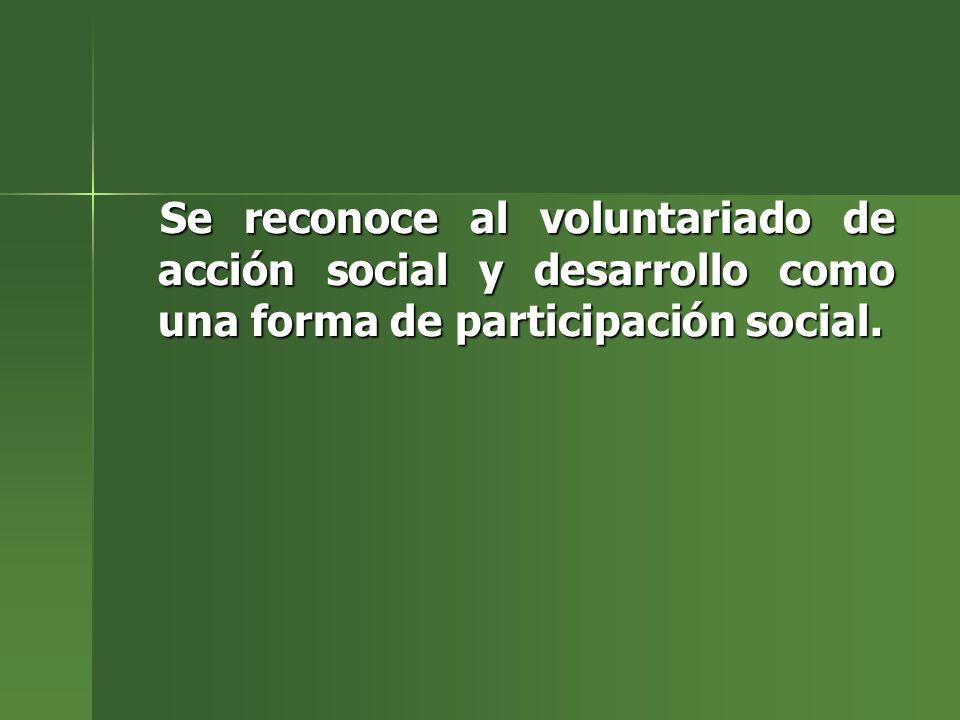 Se reconoce al voluntariado de acción social y desarrollo como una forma de participación social. Se reconoce al voluntariado de acción social y desar