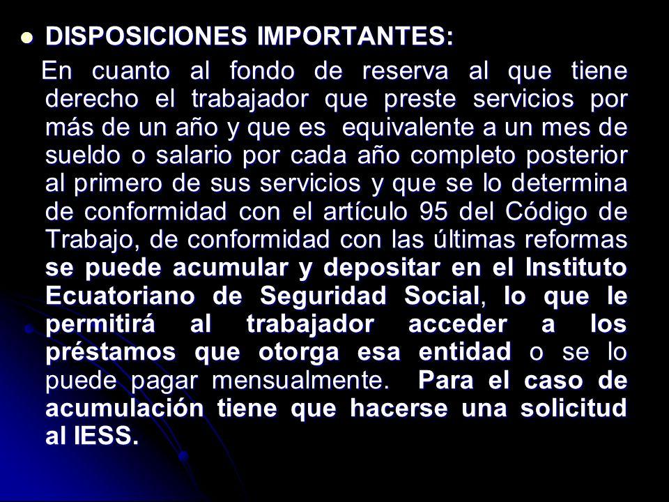 DISPOSICIONES IMPORTANTES: DISPOSICIONES IMPORTANTES: En cuanto al fondo de reserva al que tiene derecho el trabajador que preste servicios por más de