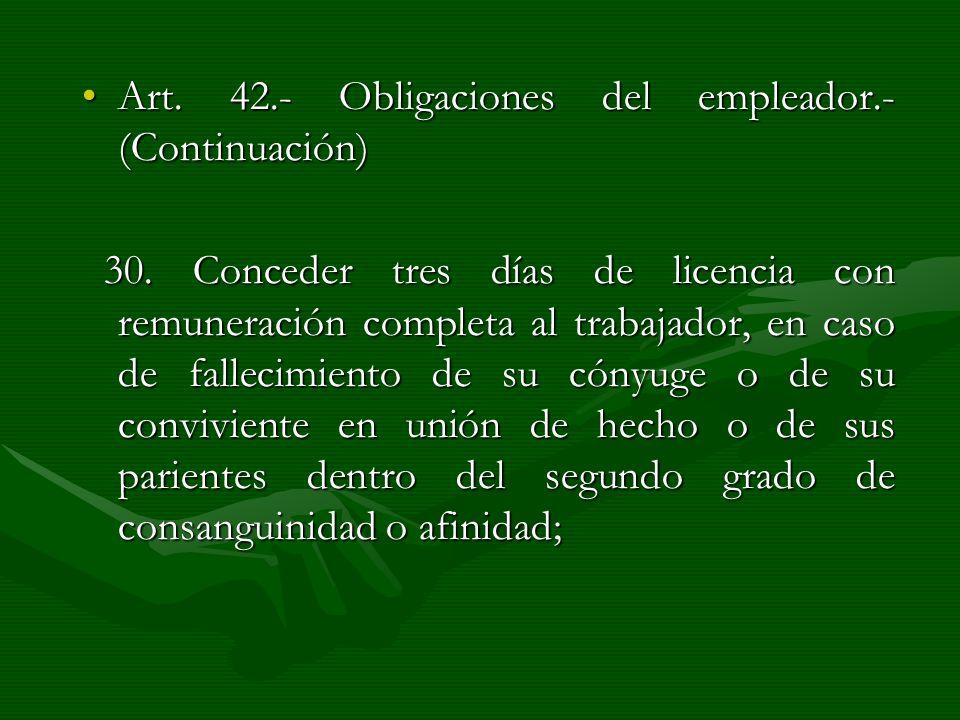 Art. 42.- Obligaciones del empleador.- (Continuación)Art. 42.- Obligaciones del empleador.- (Continuación) 30. Conceder tres días de licencia con remu