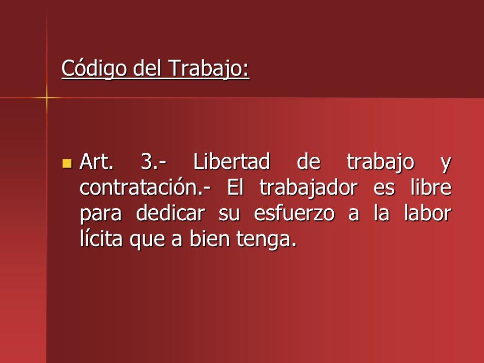 Código del Trabajo: Art. 3.- Libertad de trabajo y contratación.- El trabajador es libre para dedicar su esfuerzo a la labor lícita que a bien tenga.