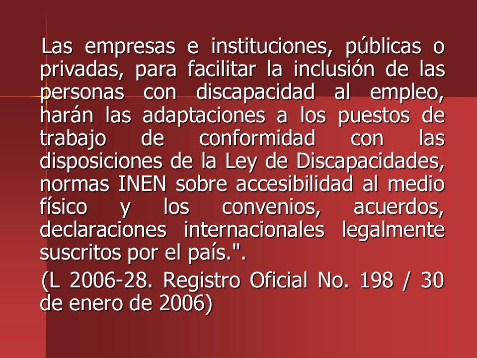 Las empresas e instituciones, públicas o privadas, para facilitar la inclusión de las personas con discapacidad al empleo, harán las adaptaciones a lo