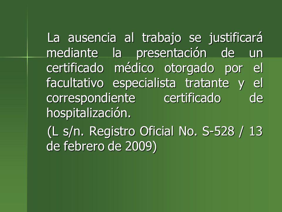 La ausencia al trabajo se justificará mediante la presentación de un certificado médico otorgado por el facultativo especialista tratante y el corresp