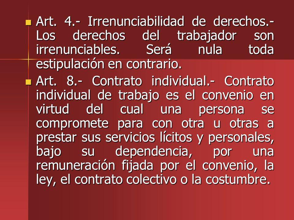 Art. 4.- Irrenunciabilidad de derechos.- Los derechos del trabajador son irrenunciables. Será nula toda estipulación en contrario. Art. 4.- Irrenuncia