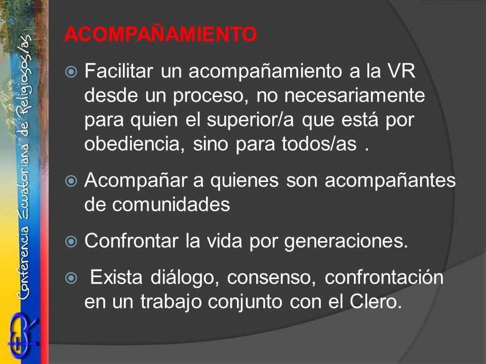 ACOMPAÑAMIENTO Facilitar un acompañamiento a la VR desde un proceso, no necesariamente para quien el superior/a que está por obediencia, sino para tod