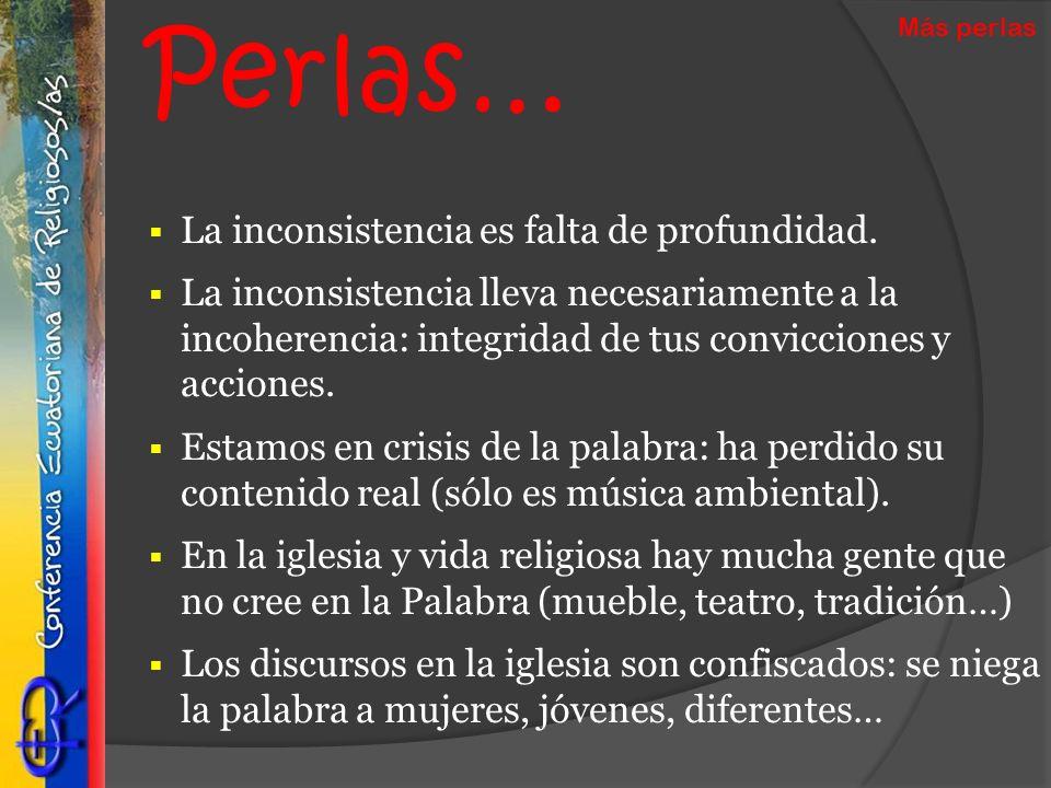 Perlas… La inconsistencia es falta de profundidad. La inconsistencia lleva necesariamente a la incoherencia: integridad de tus convicciones y acciones