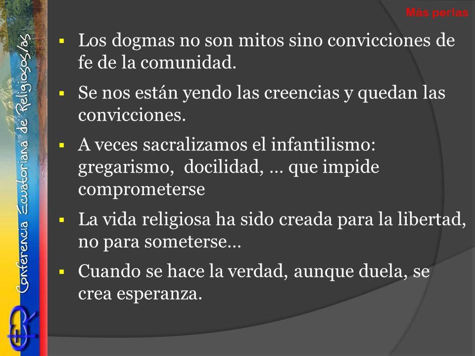 Los dogmas no son mitos sino convicciones de fe de la comunidad. Se nos están yendo las creencias y quedan las convicciones. A veces sacralizamos el i