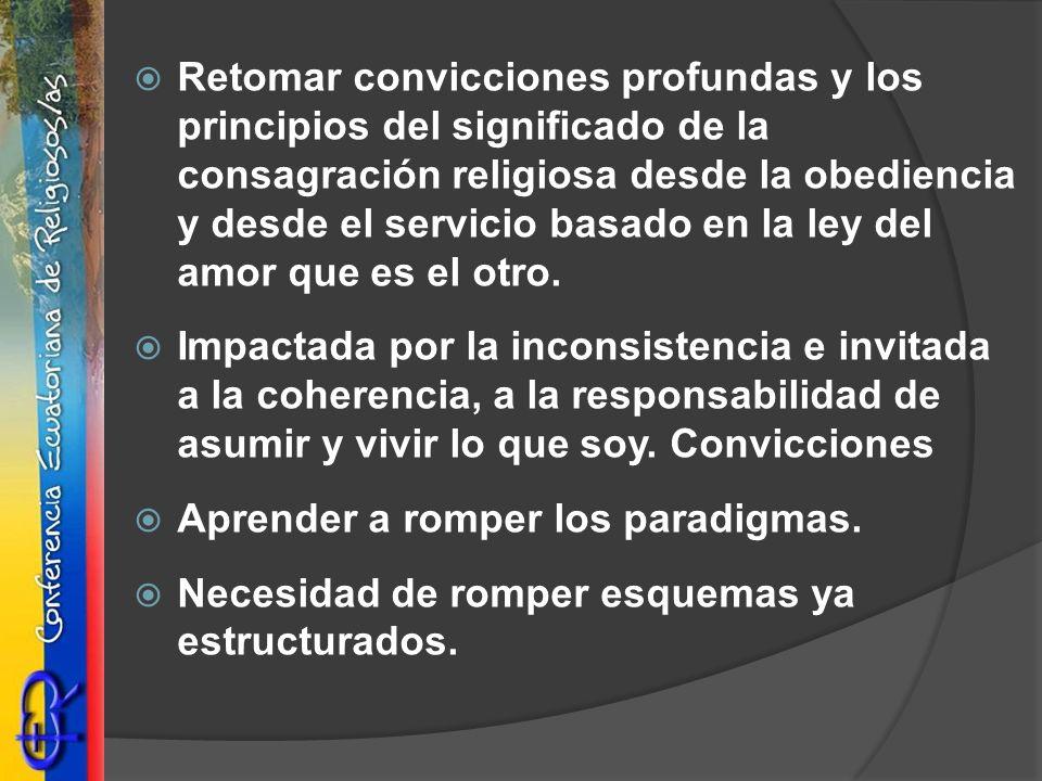 Retomar convicciones profundas y los principios del significado de la consagración religiosa desde la obediencia y desde el servicio basado en la ley